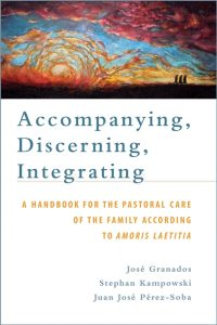 Accompanying, Discerning, Integrating: A Handbook for the Pastoral Care of the Family According to Amoris Laetitia