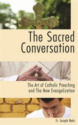 The Sacred Conversation: The Art of Catholic Preaching and the New Evangelization