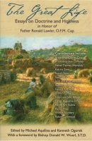 The Great Life: Essays on Doctrine and Holiness In Honor of Fr. Ronald Lawler, O.F.M. Cap.